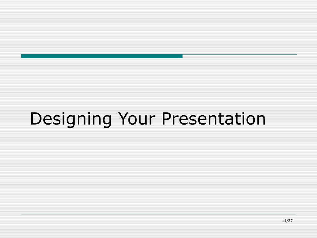 Designing Your Presentation