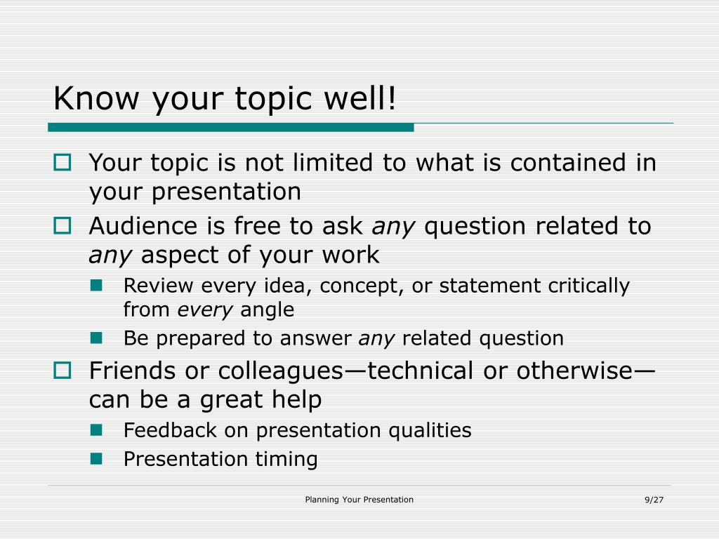 Know your topic well!