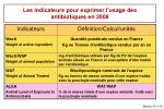 les indicateurs pour exprimer l usage des antibiotiques en 2008