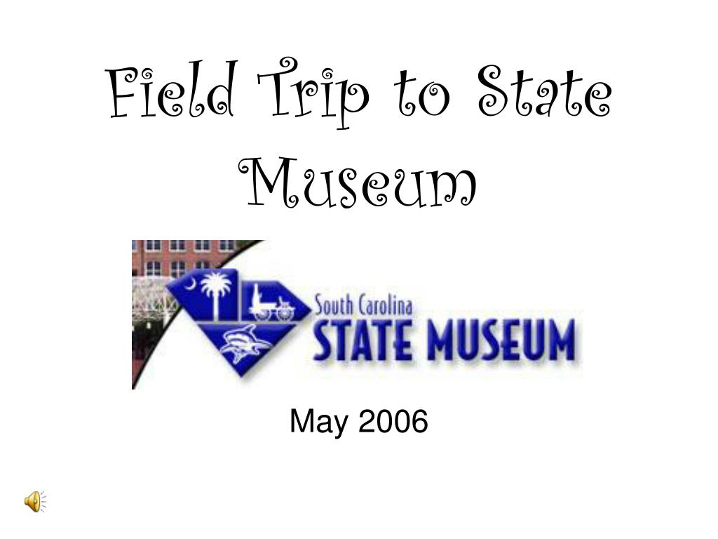 field trip to state museum l.