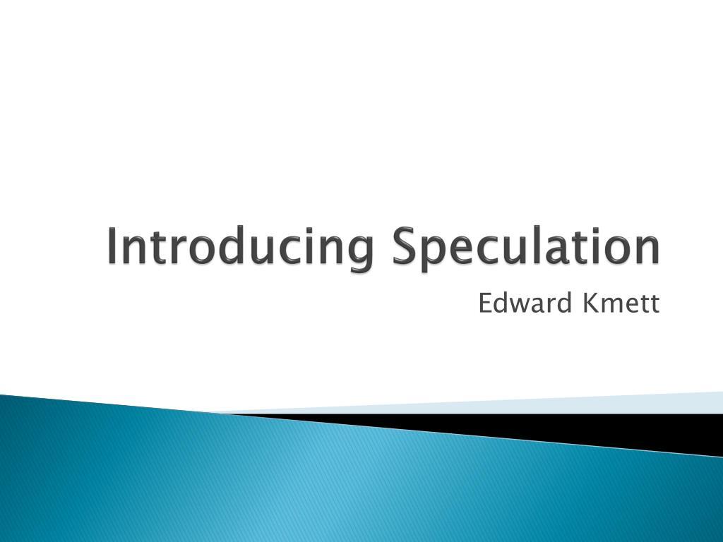 Introducing Speculation