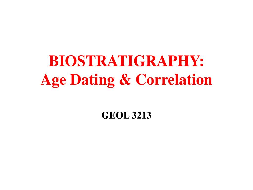 biostratigraphy age dating correlation l.