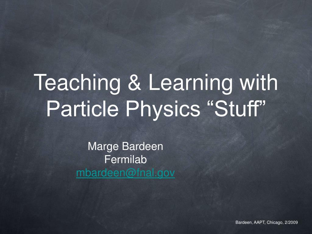 teaching learning with particle physics stuff l.