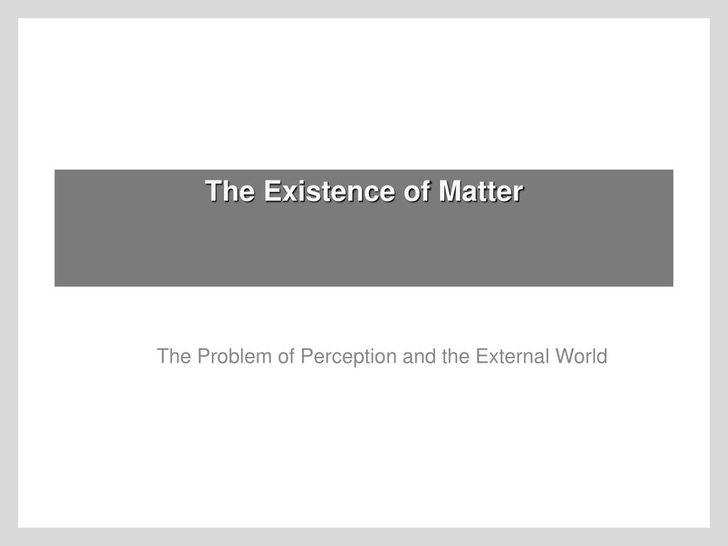 the existence of matter l.