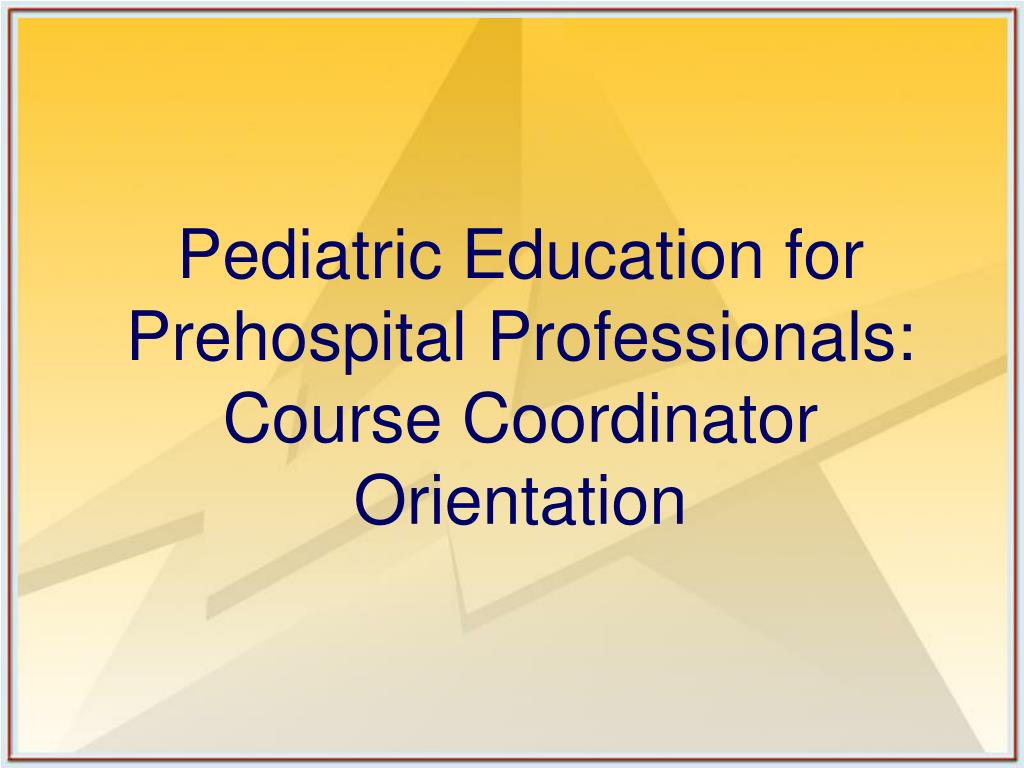 pediatric education for prehospital professionals course coordinator orientation l.