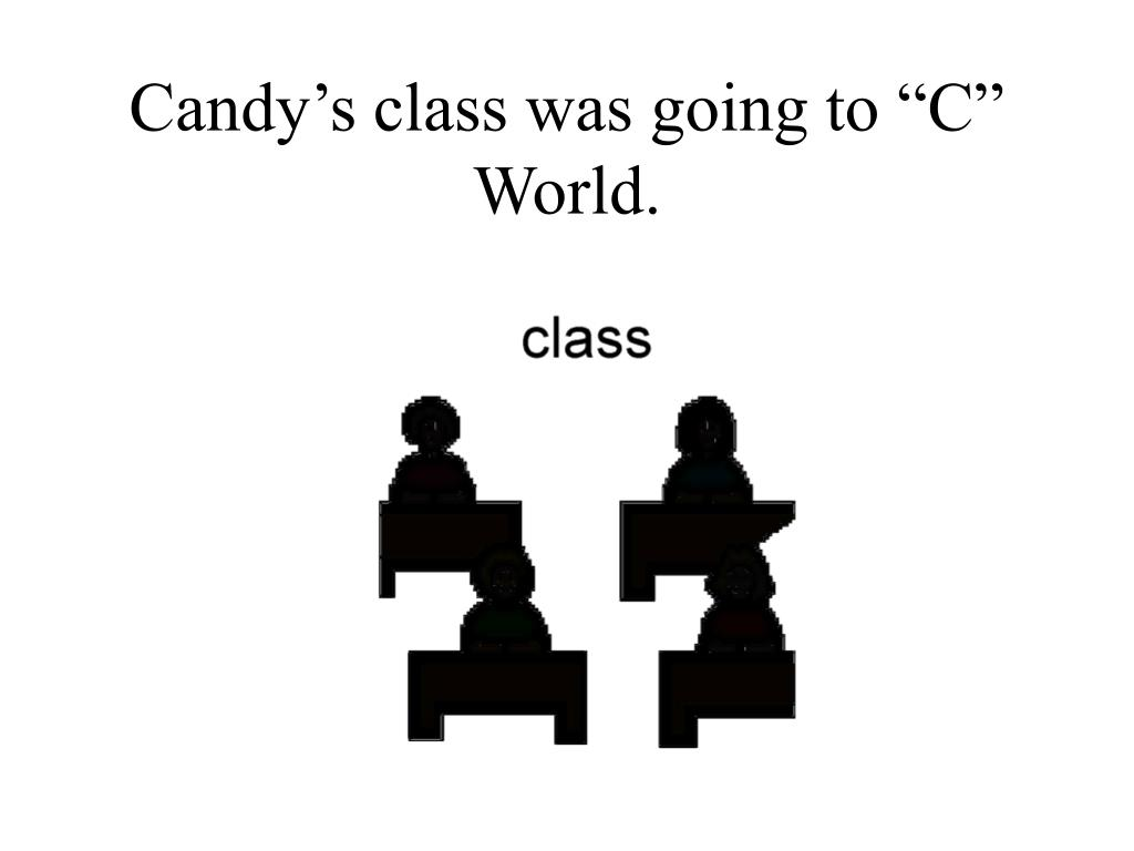 "Candy's class was going to ""C"" World."
