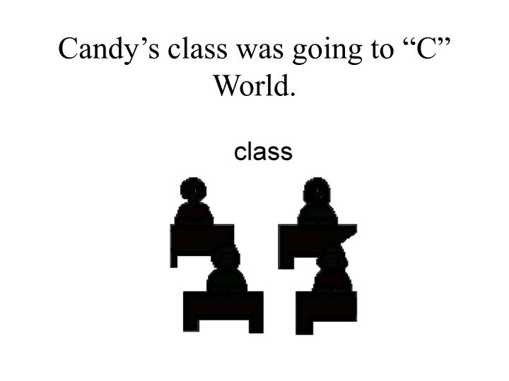 Candy s class was going to c world