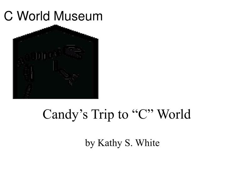 Candy s trip to c world