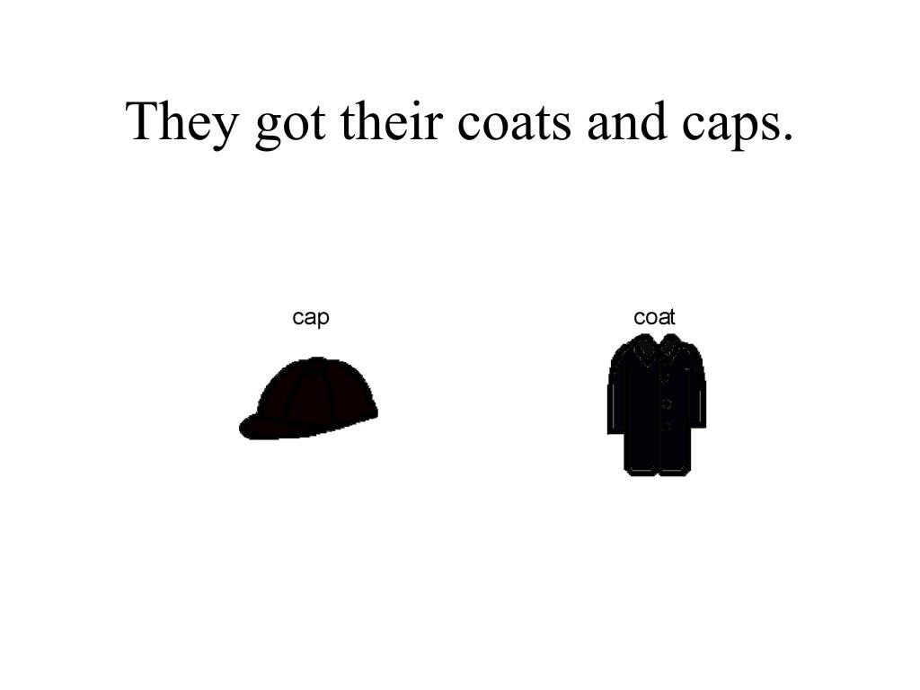 They got their coats and caps.