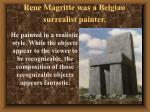 rene magritte was a belgian surrealist painter