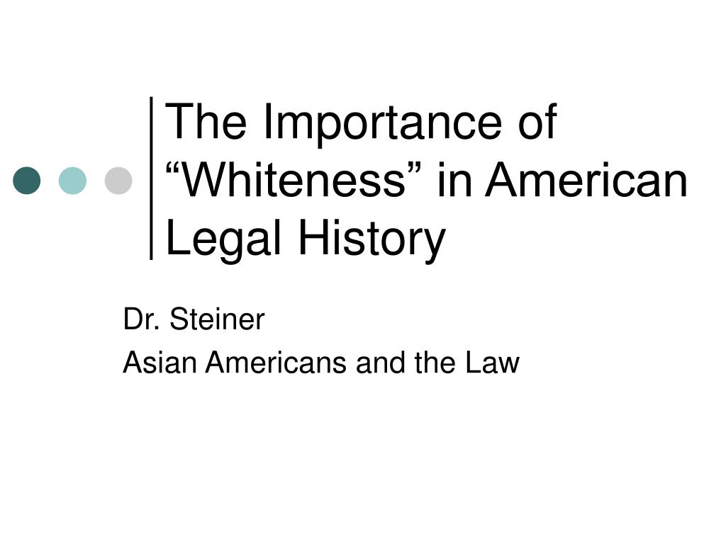 """The Importance of """"Whiteness"""" in American Legal History"""