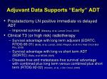 adjuvant data supports early adt