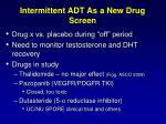 intermittent adt as a new drug screen