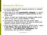 symmetric release