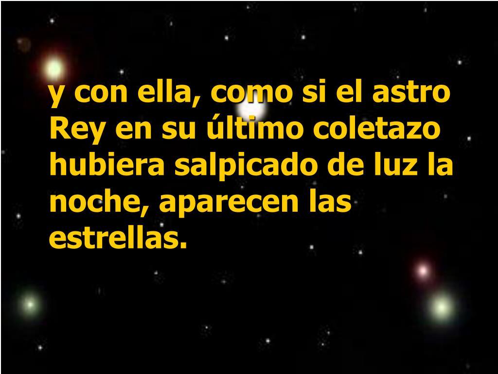 y con ella, como si el astro Rey en su último coletazo hubiera salpicado de luz la noche, aparecen las estrellas.