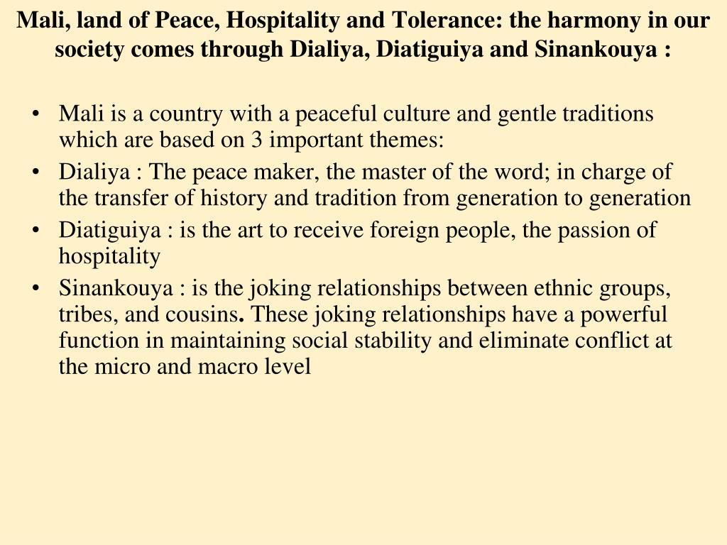 Mali, land of Peace, Hospitality and Tolerance: the harmony in our society comes through Dialiya, Diatiguiya and Sinankouya: