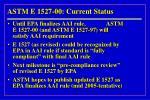 astm e 1527 00 current status