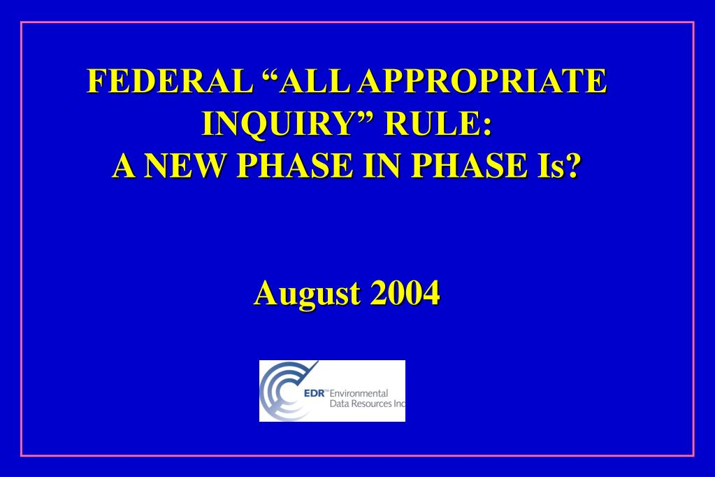 federal all appropriate inquiry rule a new phase in phase is august 2004 l.