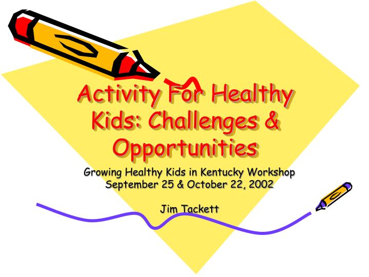 Activity for healthy kids challenges opportunities