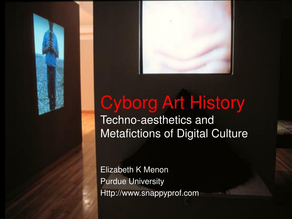 cyborg art history techno aesthetics and metafictions of digital culture l.