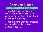 beer can house23