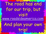 the road has end for our trip but visit