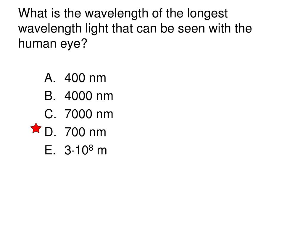 what is the wavelength of the longest wavelength light that can be seen with the human eye l.