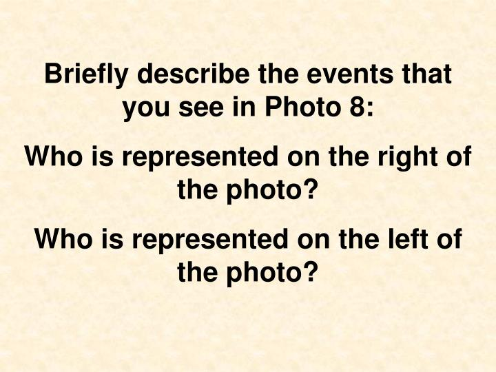Briefly describe the events that you see in Photo 8: