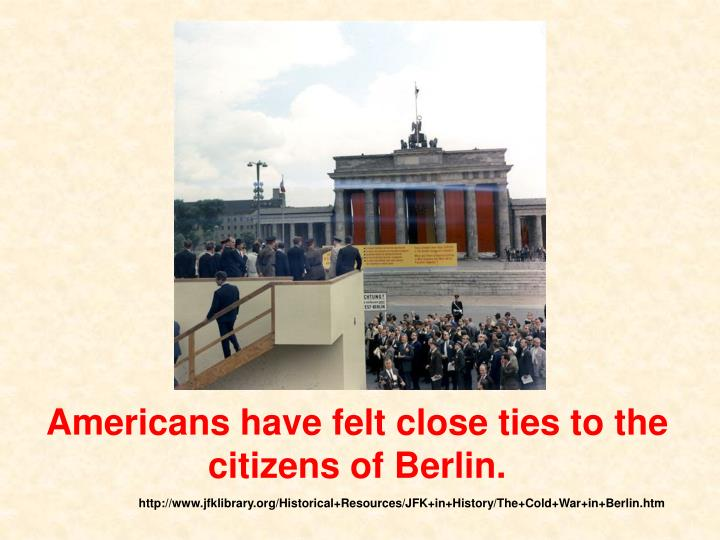 Americans have felt close ties to the citizens of Berlin.