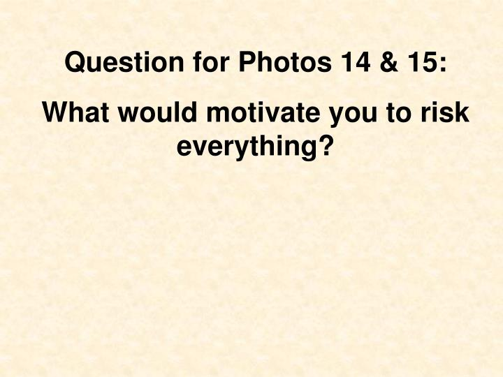 Question for Photos 14 & 15: