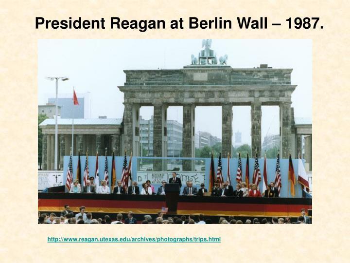 President Reagan at Berlin Wall – 1987.