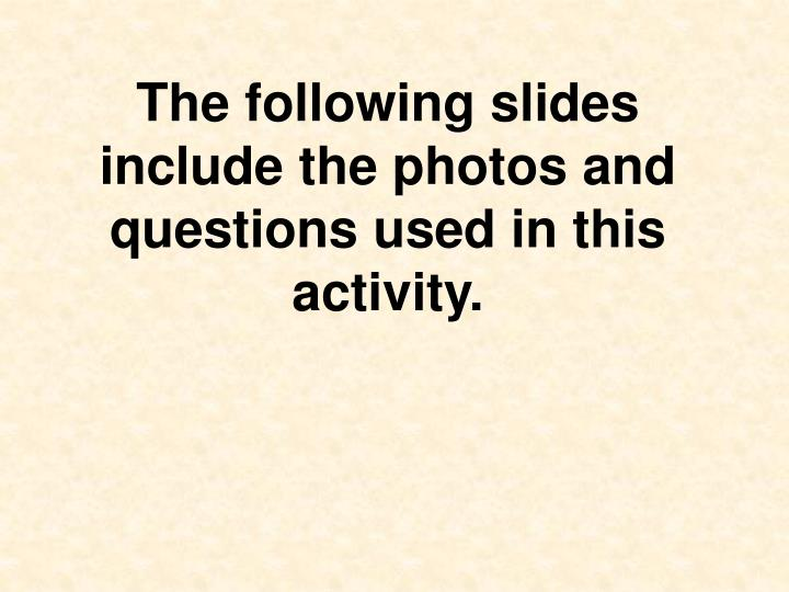 The following slides include the photos and questions used in this activity.