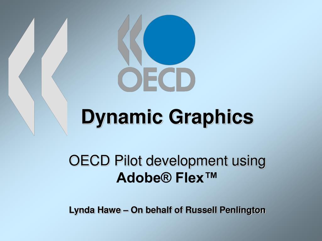 dynamic graphics oecd pilot development using adobe flex lynda hawe on behalf of russell penlington l.