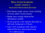 mass lesion headache usually related to increased intracranial pressure