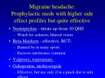 migraine headache prophylactic meds with higher side effect profiles but quite effective