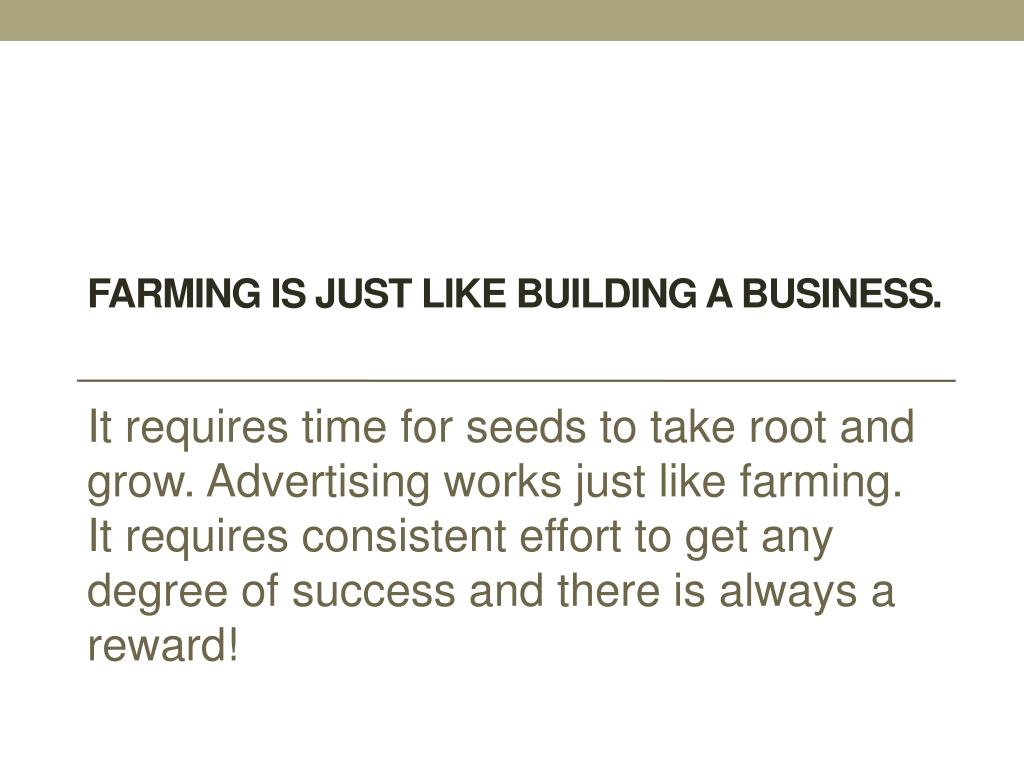 Farming is just like building a business