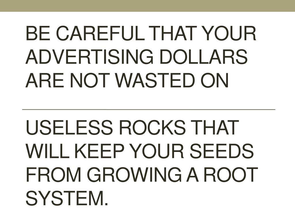 Be careful that your advertising dollars
