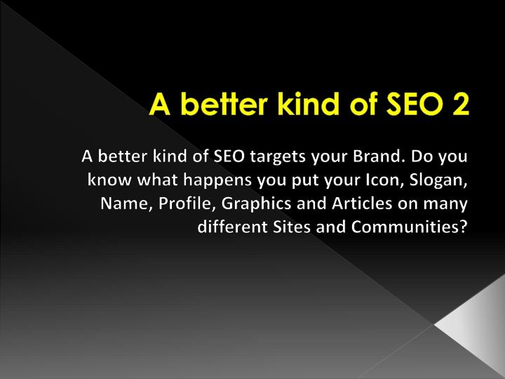 A better kind of seo 2