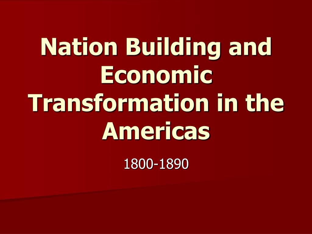 nation building and economic transformation in the americas l.