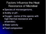factors influence the heat resistance of microbial