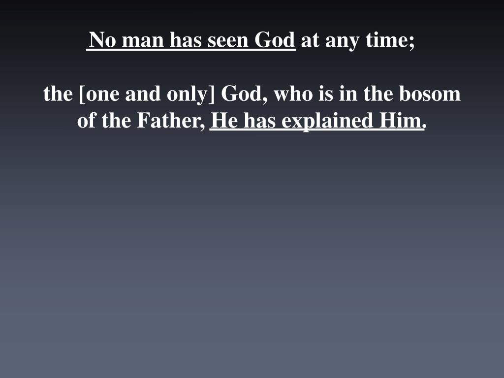 No man has seen God at any time;