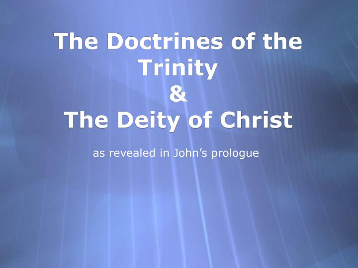 The doctrines of the trinity the deity of christ