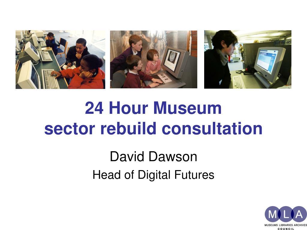 24 hour museum sector rebuild consultation l.