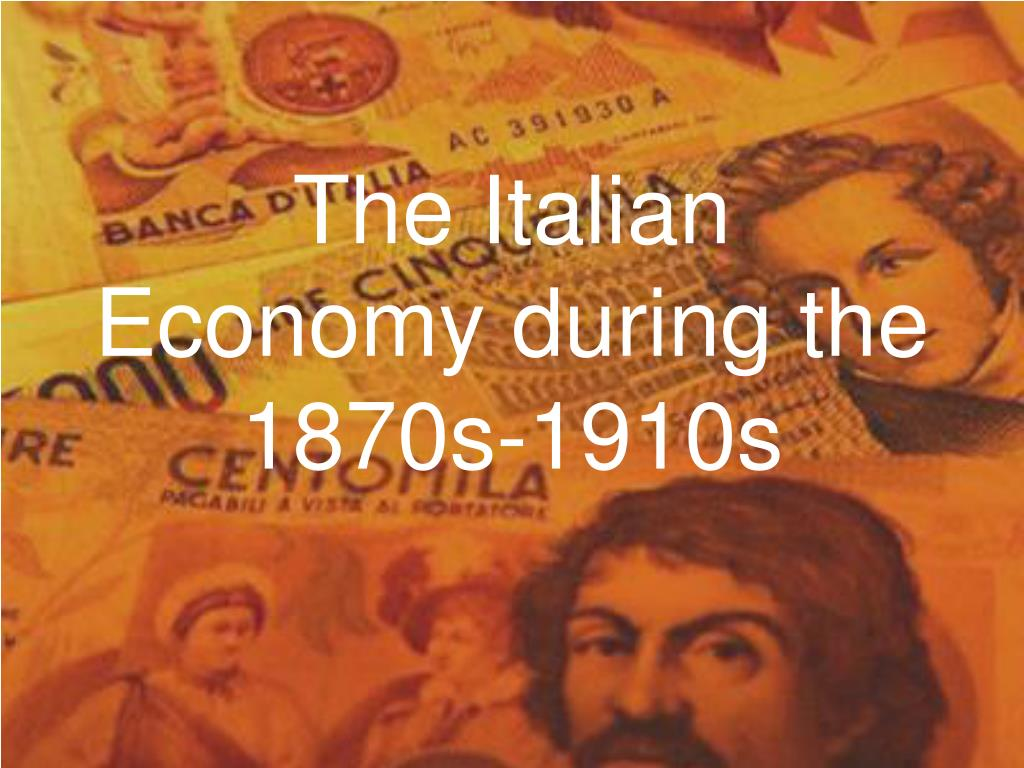 the italian economy during the 1870s 1910s l.