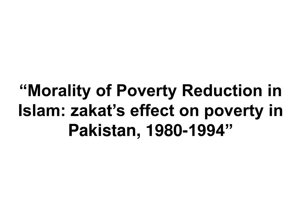 morality of poverty reduction in islam zakat s effect on poverty in pakistan 1980 1994 l.