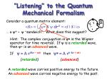 listening to the quantum mechanical formalism