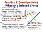 paradox 2 wave particle wheeler s delayed choice