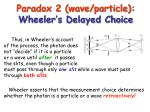 paradox 2 wave particle wheeler s delayed choice30