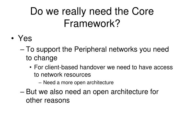 Do we really need the Core Framework?