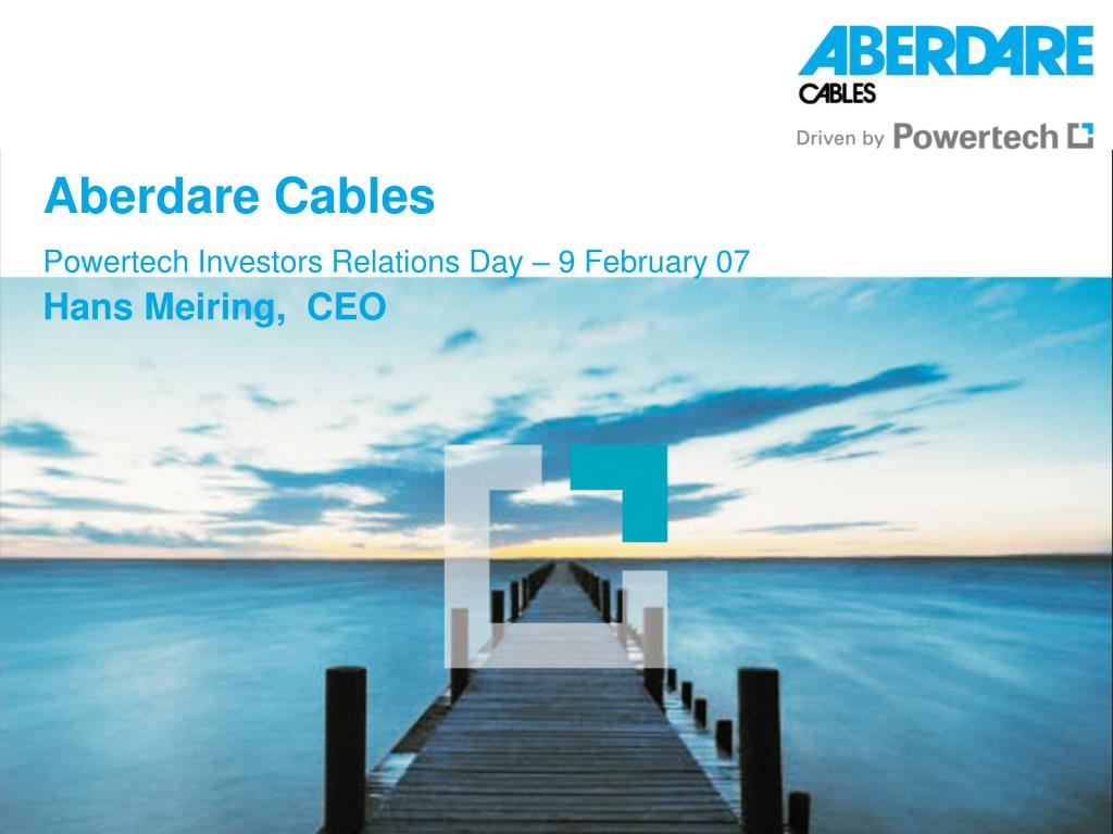 aberdare cables powertech investors relations day 9 february 07 hans meiring ceo l.